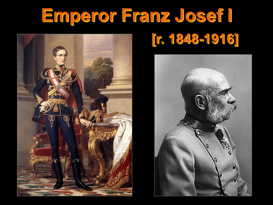 Emperor Franz Josef I [r. 1848-1916]